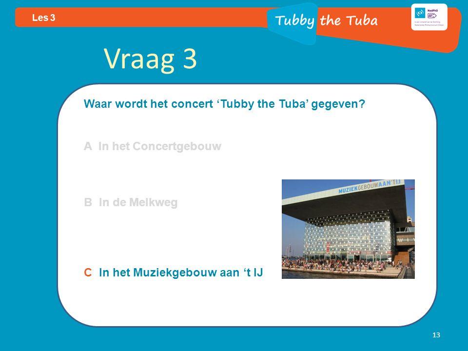 13 Les 3 Vraag 3 Waar wordt het concert 'Tubby the Tuba' gegeven.