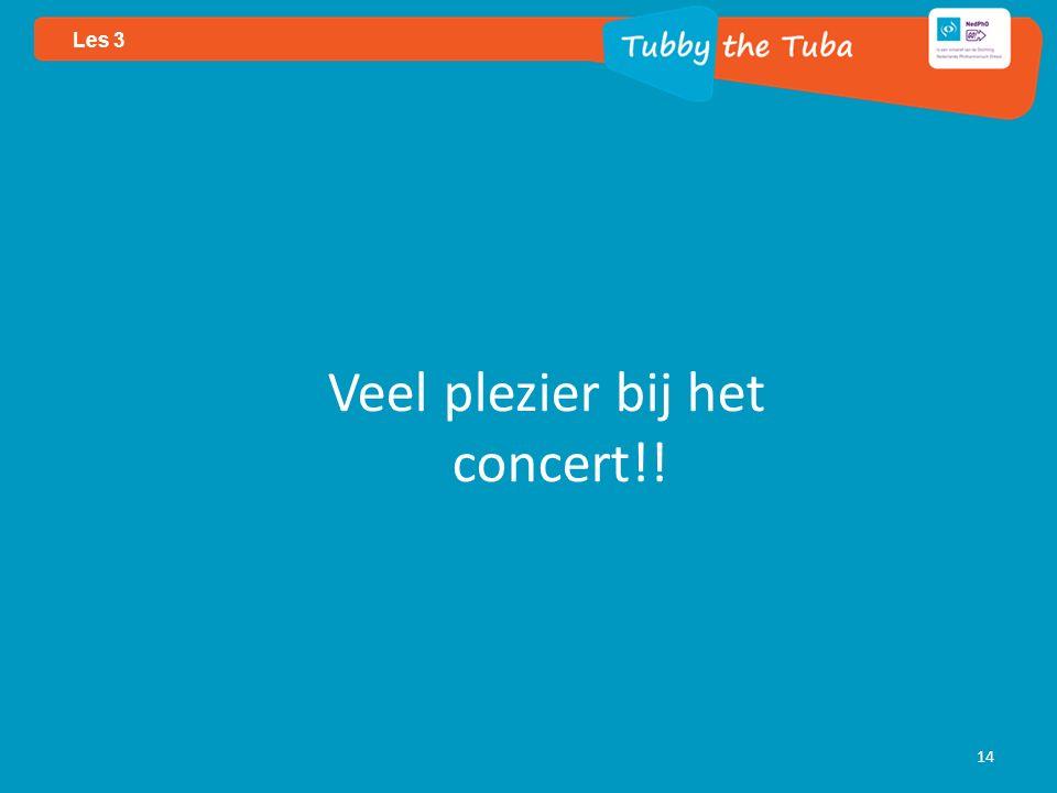 14 Les 3 Veel plezier bij het concert!!