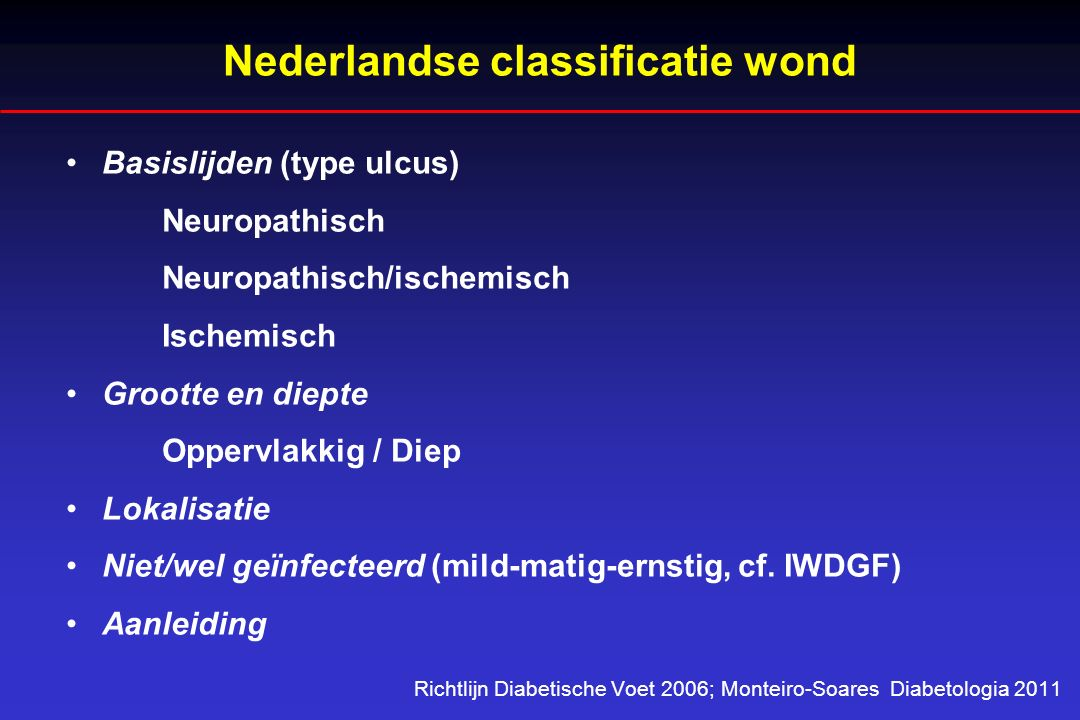 Nederlandse classificatie wond Basislijden (type ulcus) Neuropathisch Neuropathisch/ischemisch Ischemisch Grootte en diepte Oppervlakkig / Diep Lokali