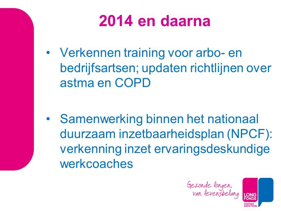 2014 en daarna Verkennen training voor arbo- en bedrijfsartsen; updaten richtlijnen over astma en COPD Samenwerking binnen het nationaal duurzaam inzetbaarheidsplan (NPCF): verkenning inzet ervaringsdeskundige werkcoaches