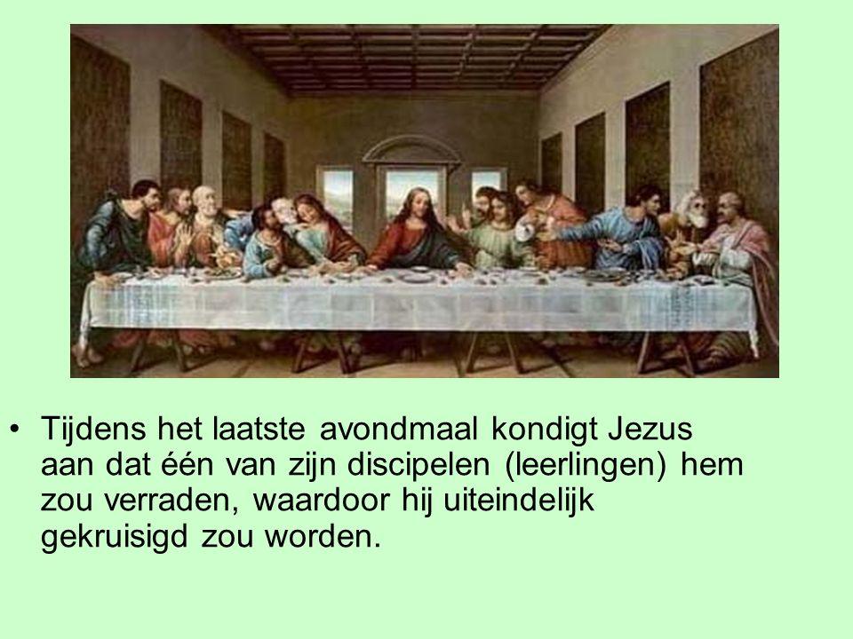 Laatste avondmaal Tijdens het laatste avondmaal kondigt Jezus aan dat één van zijn discipelen (leerlingen) hem zou verraden, waardoor hij uiteindelijk