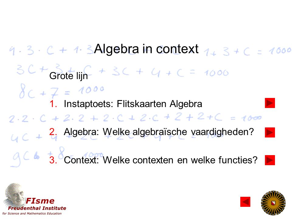 Algebra in het Nederlands secundair onderwijs Goede Pisa- en TIMSS-resultaten (maar niet zo goed als Vlaanderen…) Realistisch, betekenisvol, contexten, ICT Echter: Klachten uit hoger onderwijs over vaardigheden Instaptoetsen