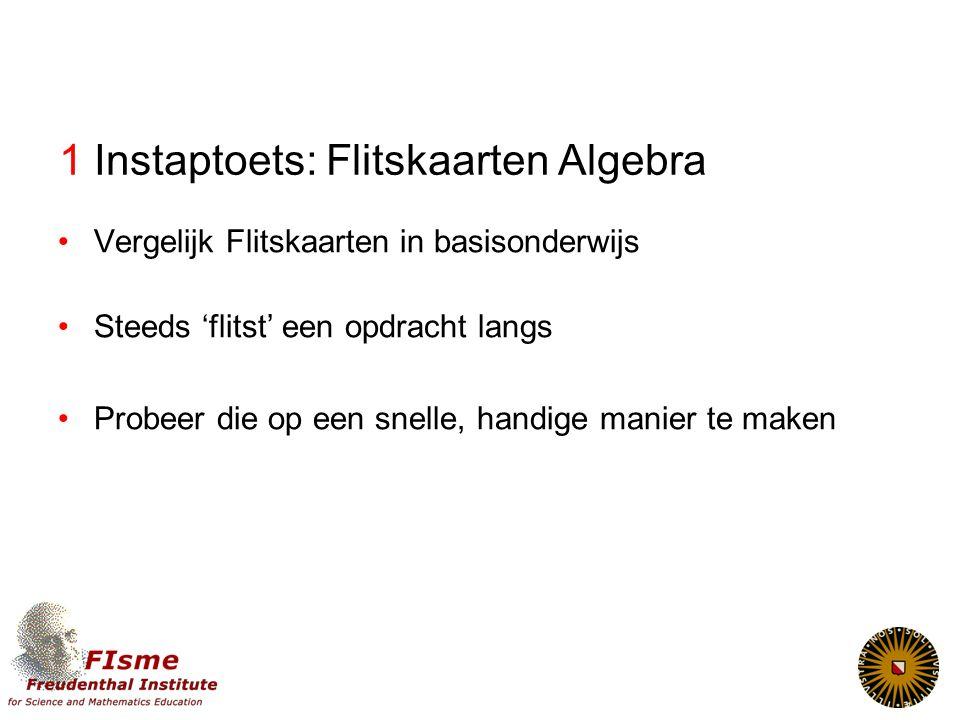 Algebra in context Grote lijn 1.Instaptoets: Flitskaarten Algebra 2.Algebra: Welke algebraïsche vaardigheden.
