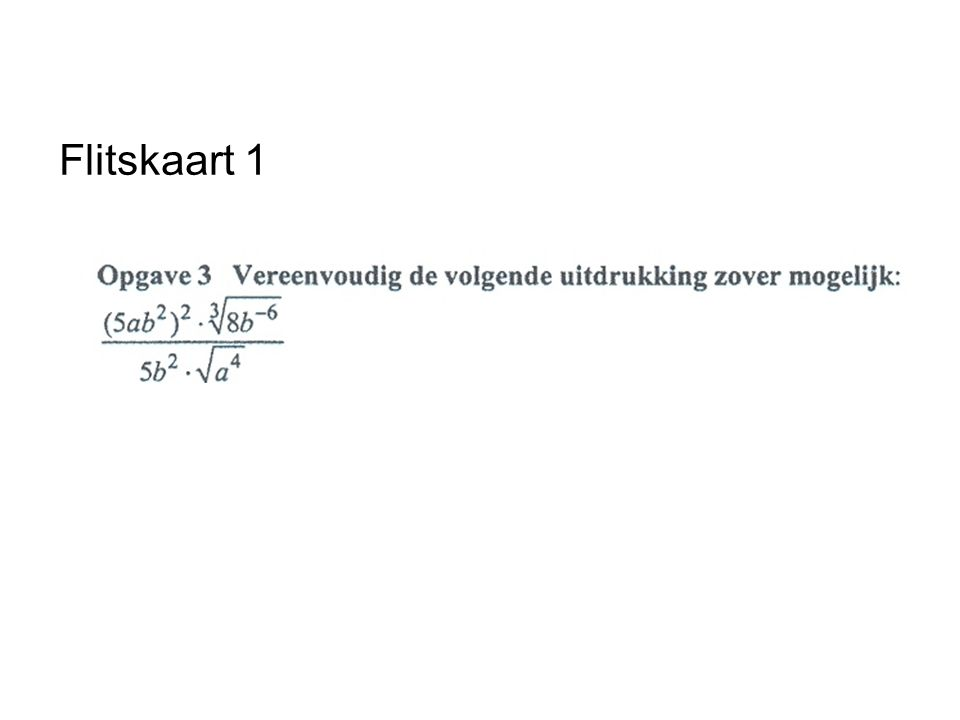 1 Instaptoets: Flitskaarten Algebra Vergelijk Flitskaarten in basisonderwijs Steeds 'flitst' een opdracht langs Probeer die op een snelle, handige manier te maken
