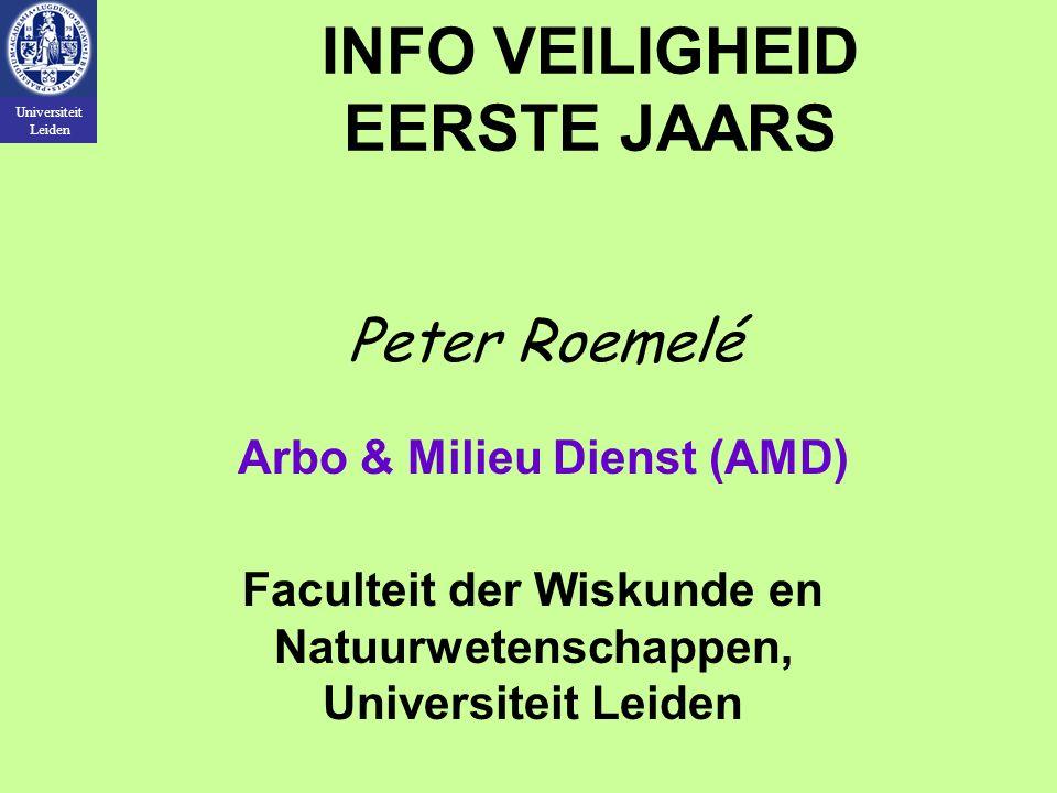 Universiteit Leiden Peter Roemelé Arbo & Milieu Dienst (AMD) Faculteit der Wiskunde en Natuurwetenschappen, Universiteit Leiden INFO VEILIGHEID EERSTE JAARS
