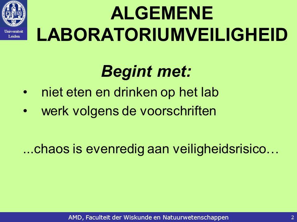 Universiteit Leiden AMD, Faculteit der Wiskunde en Natuurwetenschappen2 ALGEMENE LABORATORIUMVEILIGHEID Begint met: niet eten en drinken op het lab werk volgens de voorschriften...chaos is evenredig aan veiligheidsrisico…