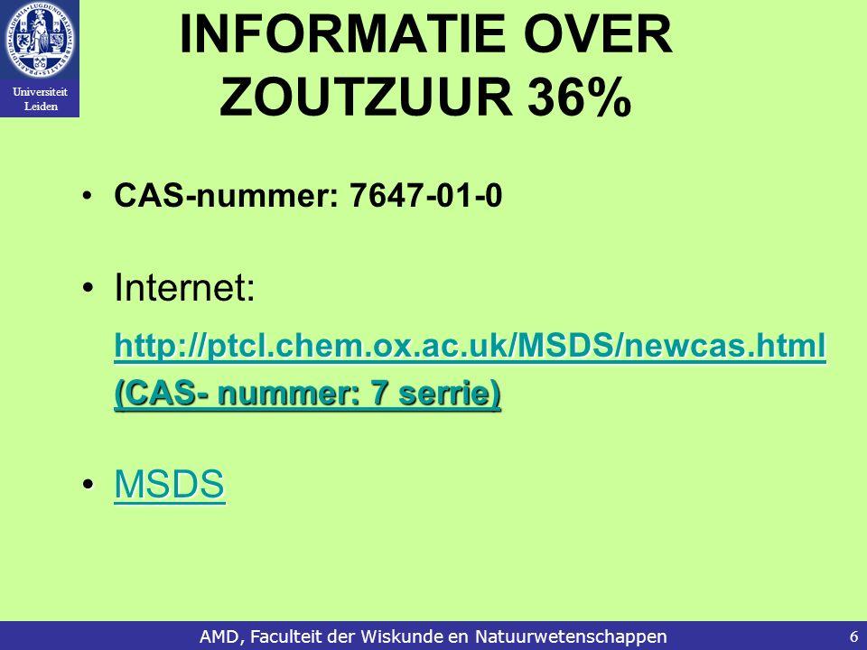 Universiteit Leiden AMD, Faculteit der Wiskunde en Natuurwetenschappen6 INFORMATIE OVER ZOUTZUUR 36% CAS-nummer: 7647-01-0 Internet: http://ptcl.chem.ox.ac.uk/MSDS/newcas.html (CAS- nummer: 7 serrie) (CAS- nummer: 7 serrie) MSDSMSDSMSDS