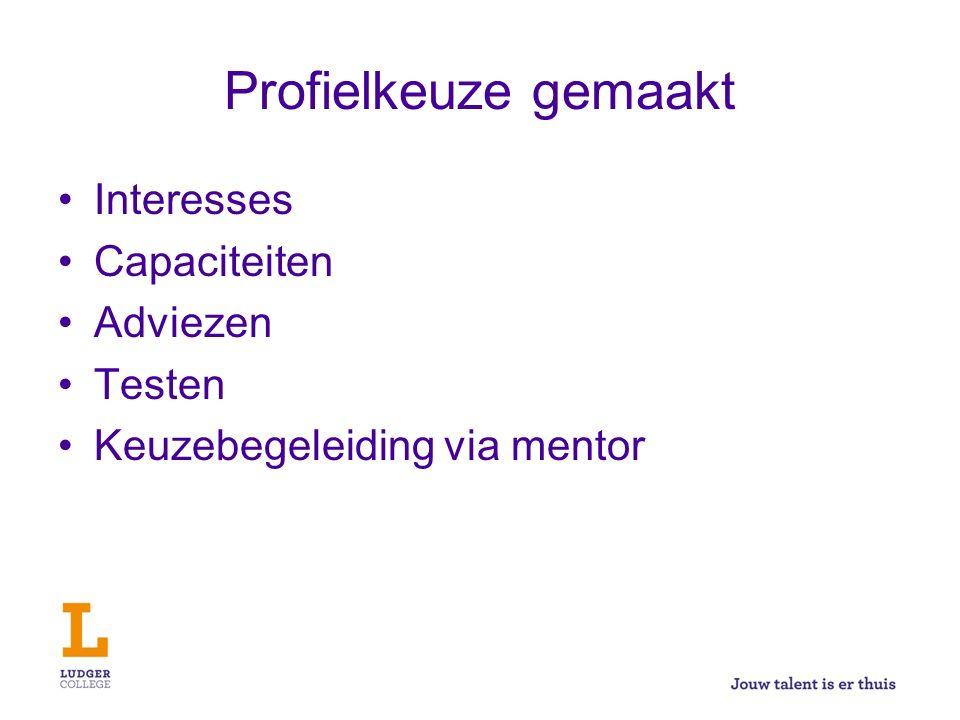 Profielkeuze gemaakt Interesses Capaciteiten Adviezen Testen Keuzebegeleiding via mentor