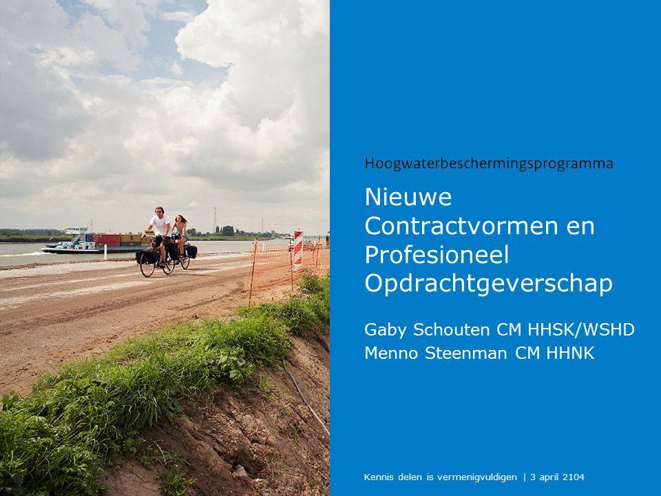 Nieuwe Contractvormen en Profesioneel Opdrachtgeverschap Gaby Schouten CM HHSK/WSHD Menno Steenman CM HHNK Kennis delen is vermenigvuldigen | 3 april 2104
