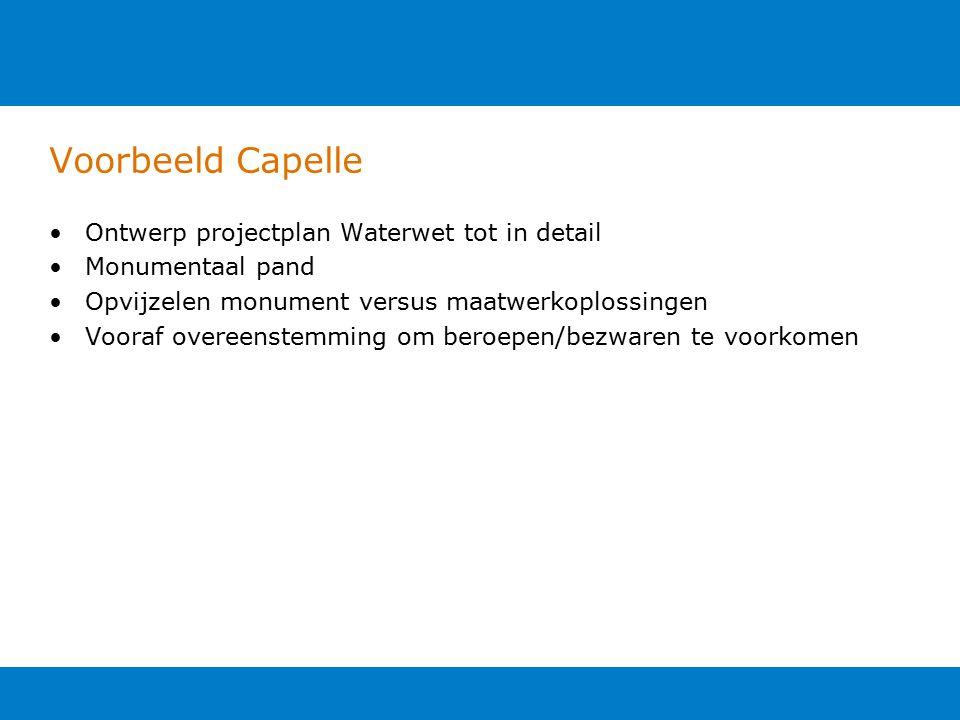 Voorbeeld Capelle Ontwerp projectplan Waterwet tot in detail Monumentaal pand Opvijzelen monument versus maatwerkoplossingen Vooraf overeenstemming om beroepen/bezwaren te voorkomen