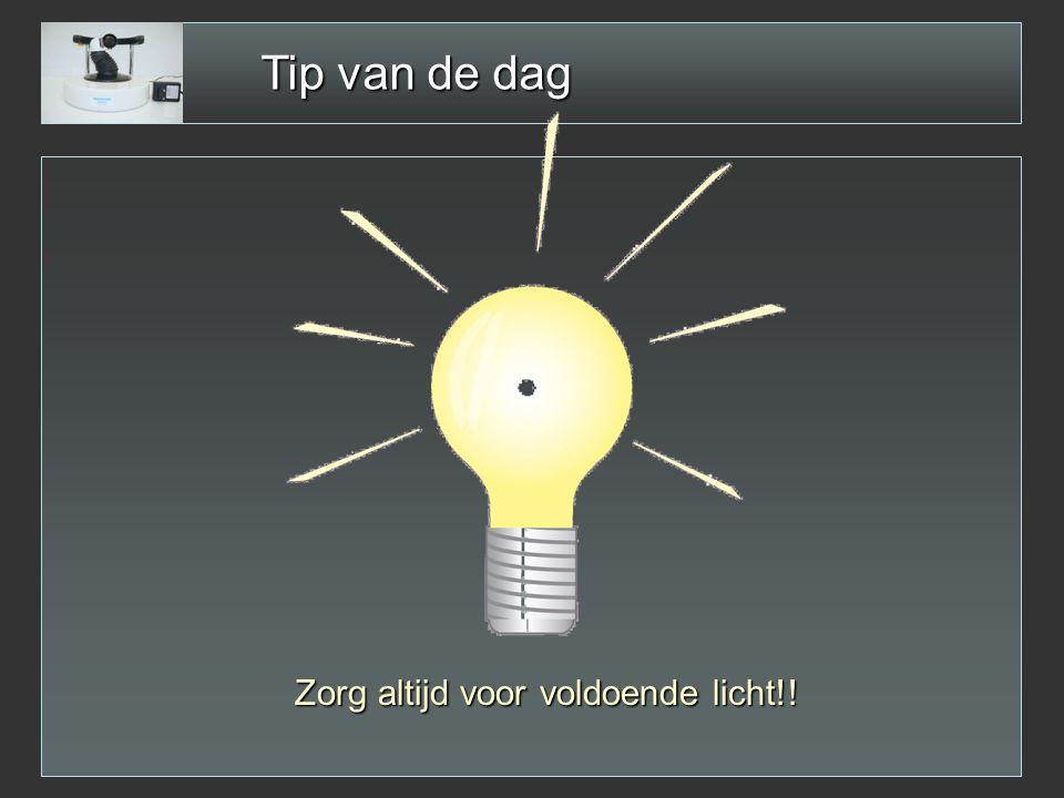 Tip van de dag Zorg altijd voor voldoende licht!!