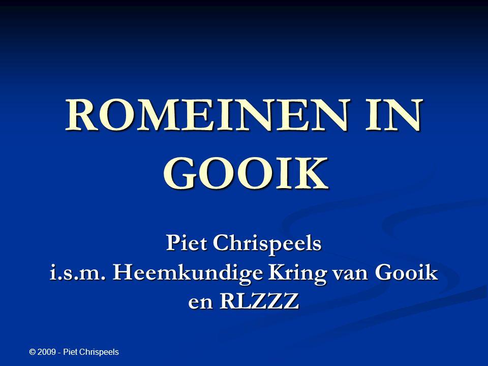 © 2009 - Piet Chrispeels ROMEINEN IN GOOIK Piet Chrispeels i.s.m.