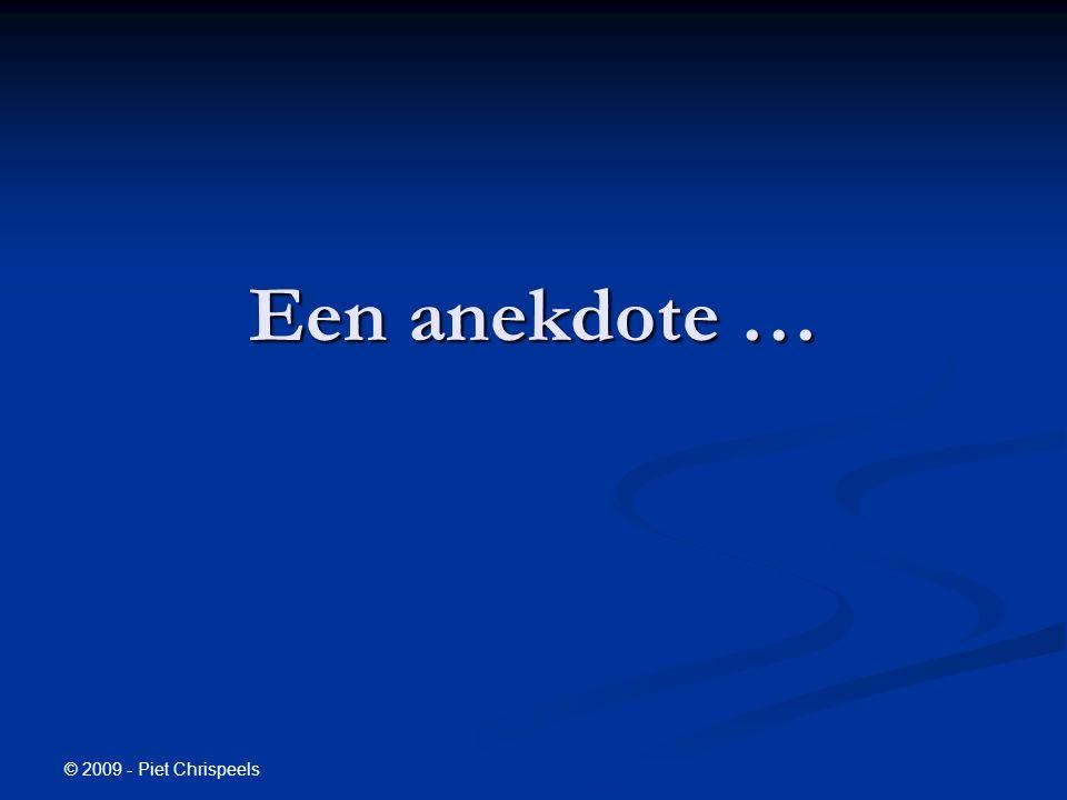 © 2009 - Piet Chrispeels Een anekdote …
