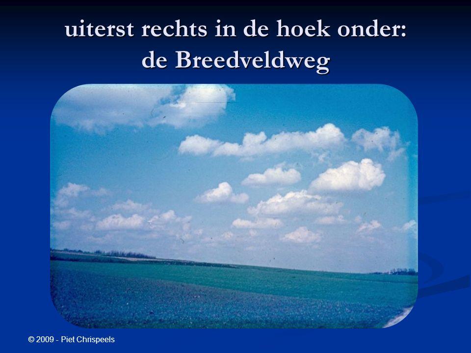 © 2009 - Piet Chrispeels uiterst rechts in de hoek onder: de Breedveldweg