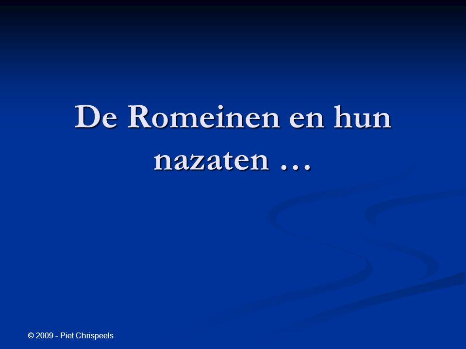 © 2009 - Piet Chrispeels De Romeinen en hun nazaten …