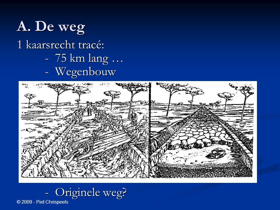© 2009 - Piet Chrispeels A. De weg 1 kaarsrecht tracé: - 75 km lang … - Wegenbouw - Originele weg