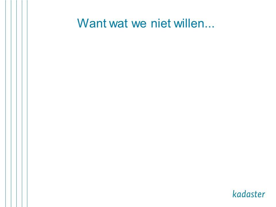 Want wat we niet willen...