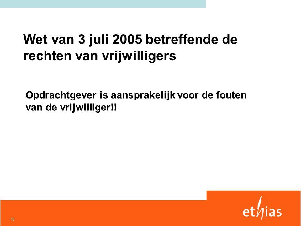 13 Wet van 3 juli 2005 betreffende de rechten van vrijwilligers Opdrachtgever is aansprakelijk voor de fouten van de vrijwilliger!!