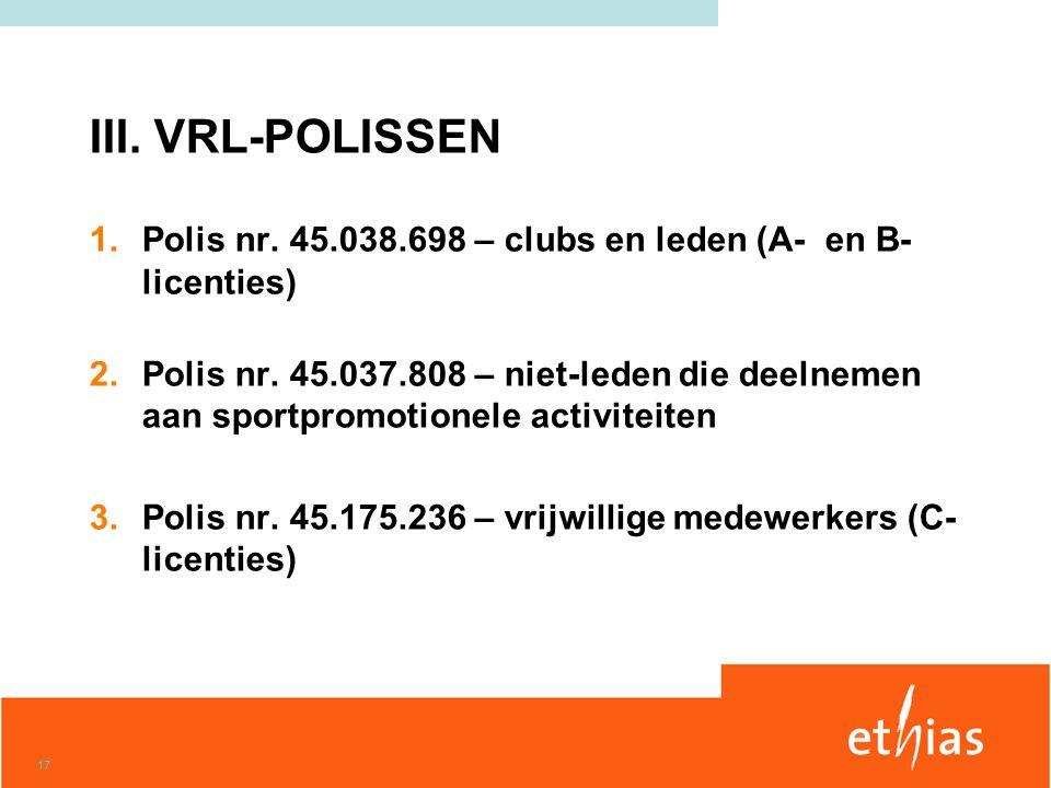 17 III. VRL-POLISSEN 1.Polis nr. 45.038.698 – clubs en leden (A- en B- licenties) 2.Polis nr.
