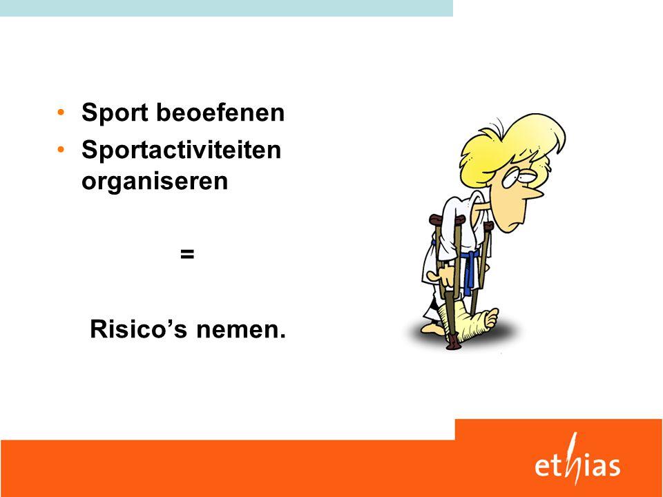 Sport beoefenen Sportactiviteiten organiseren = Risico's nemen.