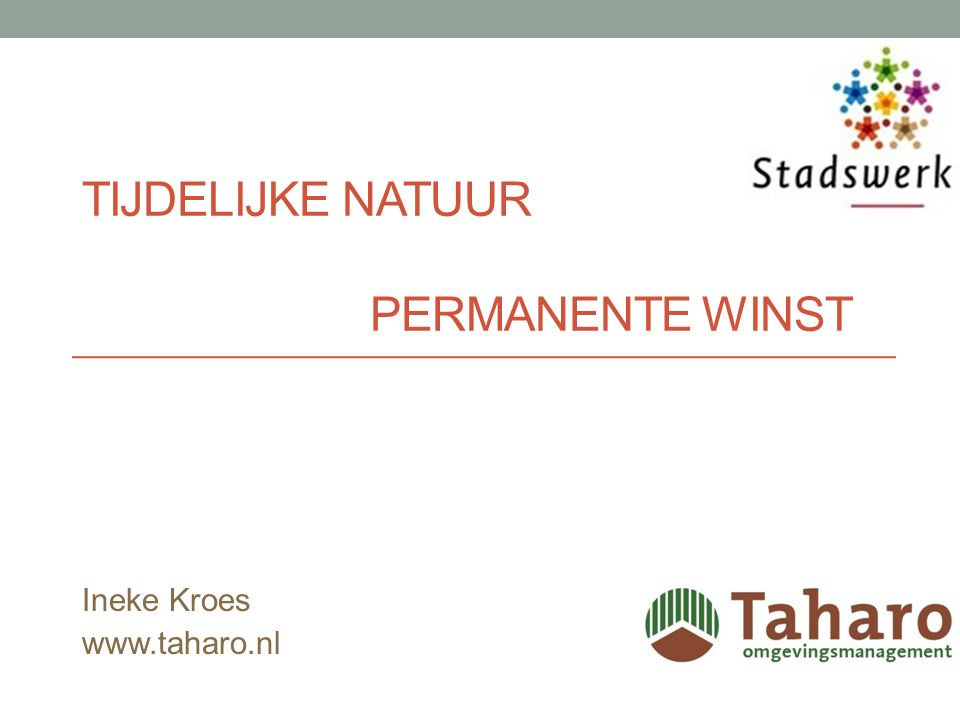 TIJDELIJKE NATUUR PERMANENTE WINST Ineke Kroes www.taharo.nl