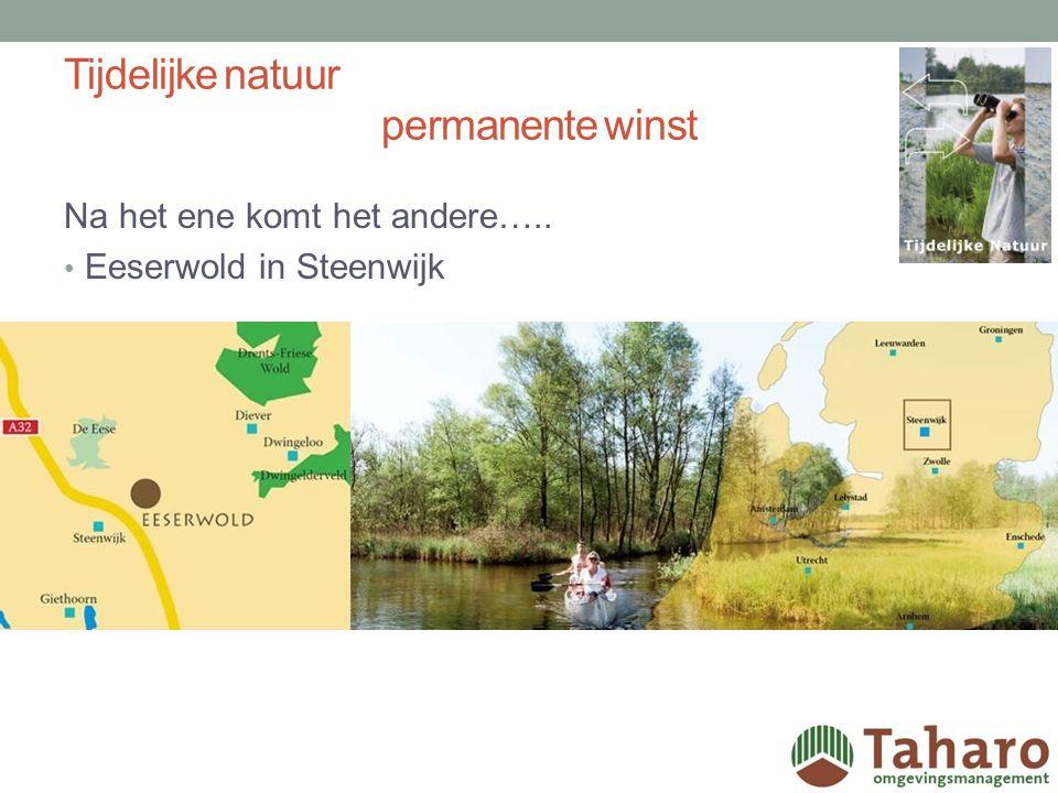 Tijdelijke natuur permanente winst Na het ene komt het andere….. Eeserwold in Steenwijk