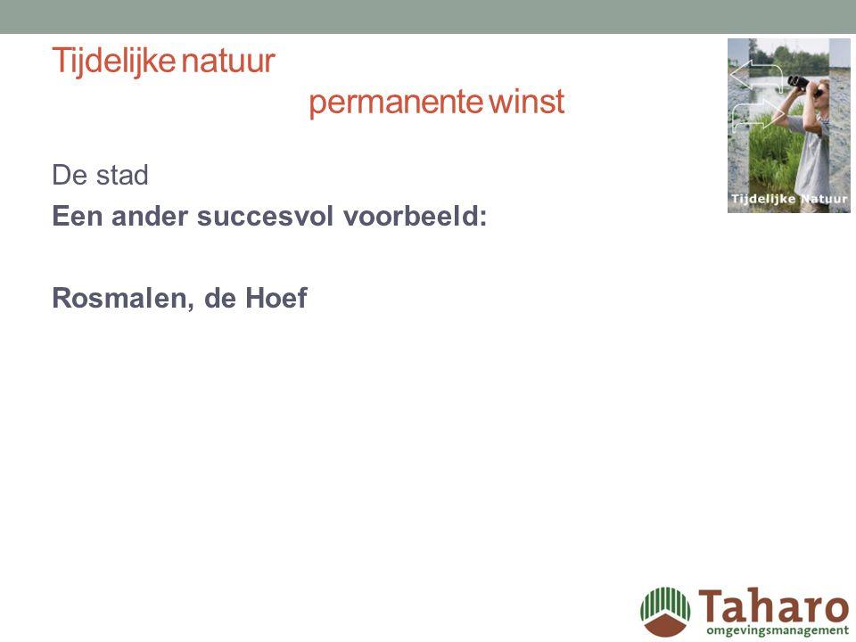 Tijdelijke natuur permanente winst De stad Een ander succesvol voorbeeld: Rosmalen, de Hoef