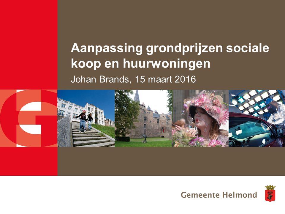 Aanpassing grondprijzen sociale koop en huurwoningen Johan Brands, 15 maart 2016