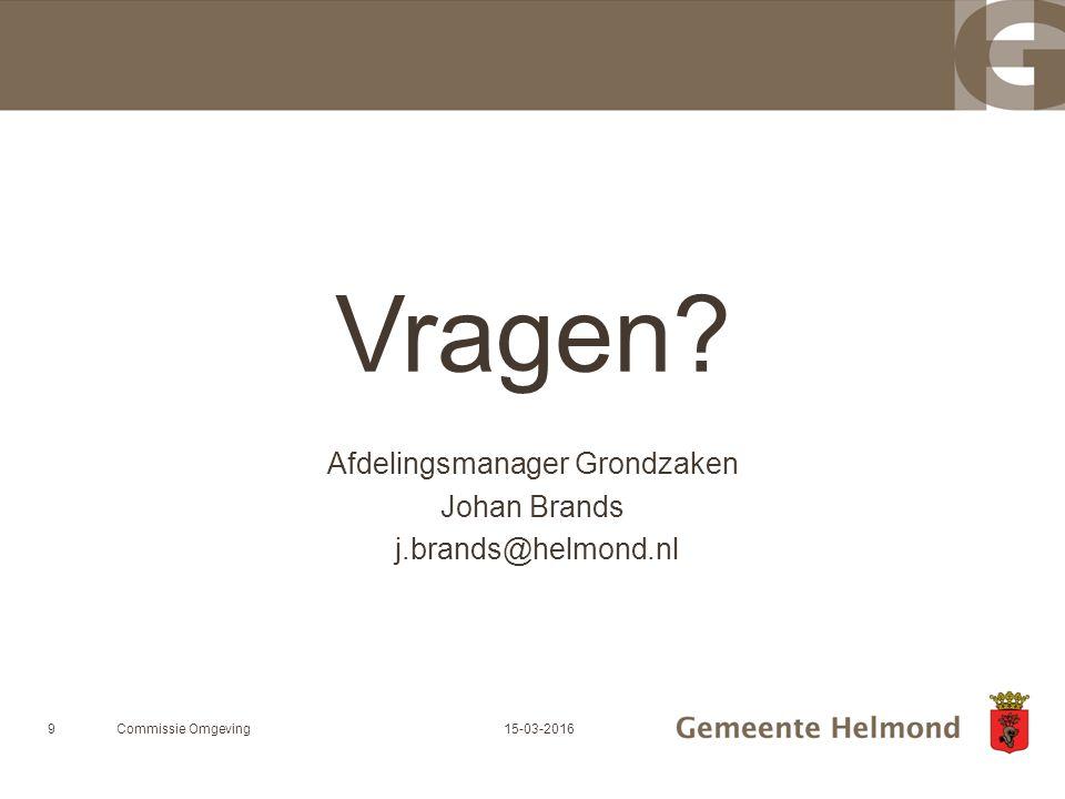 Vragen Afdelingsmanager Grondzaken Johan Brands j.brands@helmond.nl Commissie Omgeving915-03-2016