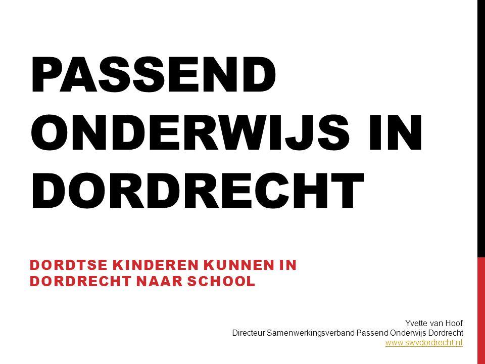 PASSEND ONDERWIJS IN DORDRECHT DORDTSE KINDEREN KUNNEN IN DORDRECHT NAAR SCHOOL Yvette van Hoof Directeur Samenwerkingsverband Passend Onderwijs Dordrecht www.swvdordrecht.nl