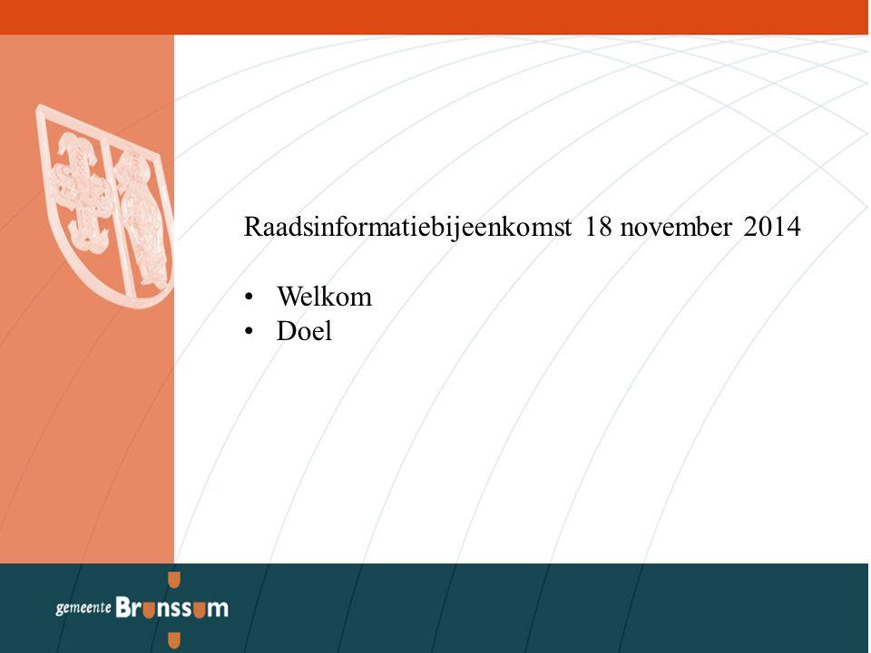 Raadsinformatiebijeenkomst 18 november 2014 Welkom Doel