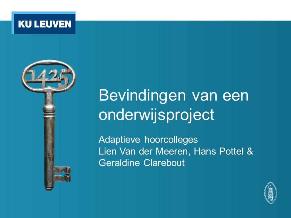 Bevindingen van een onderwijsproject Adaptieve hoorcolleges Lien Van der Meeren, Hans Pottel & Geraldine Clarebout