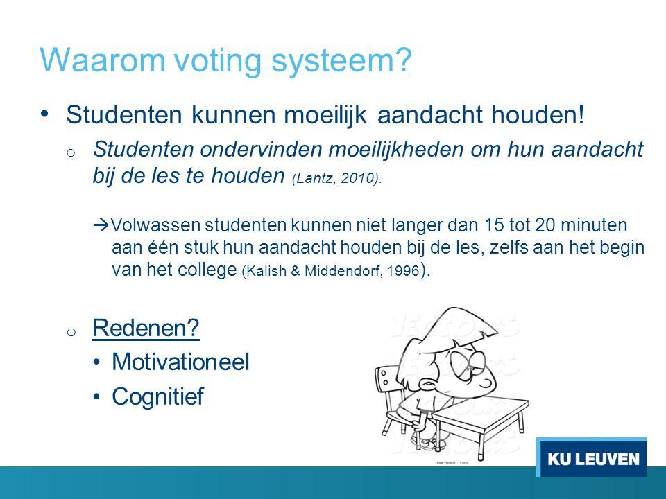 Waarom voting systeem. Studenten kunnen moeilijk aandacht houden.
