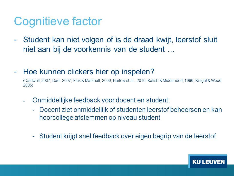 Cognitieve factor - Student kan niet volgen of is de draad kwijt, leerstof sluit niet aan bij de voorkennis van de student … - Hoe kunnen clickers hier op inspelen.