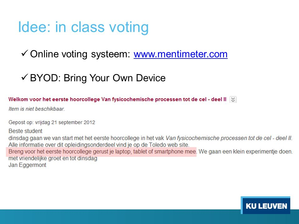 Idee: in class voting Online voting systeem: www.mentimeter.comwww.mentimeter.com BYOD: Bring Your Own Device