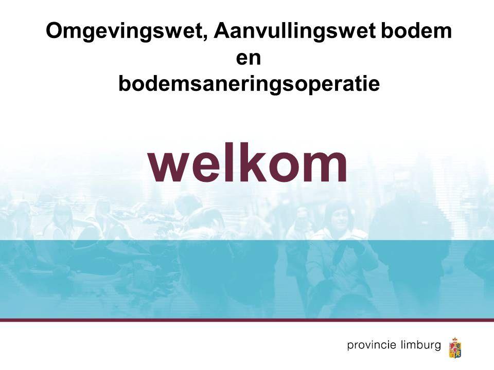 Op weg naar de Omgevingswet  Welkom aan u…..(> 50 deelnemers)  Gemeenten, Waterschap, GGDZL, Provincie, RUD's  De Beleidsgroep Bodembeheer Limburg (BBL)  Aanleiding 1: bodem en de Ow