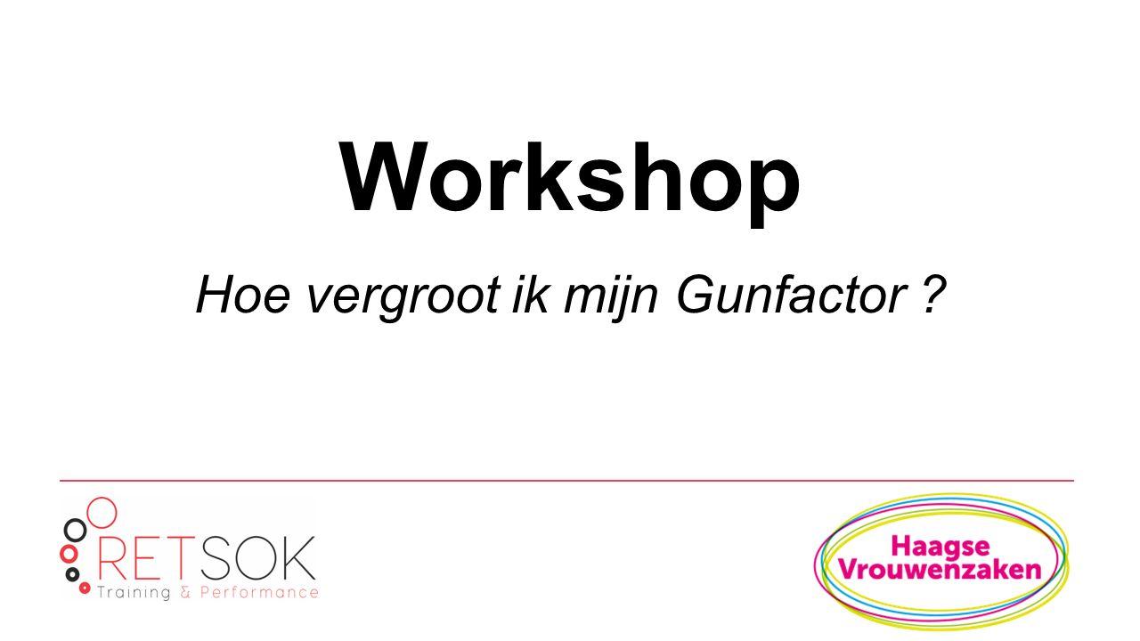 Workshop Hoe vergroot ik mijn Gunfactor ?