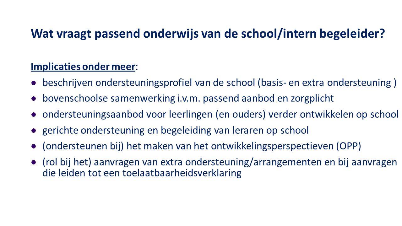 Wat vraagt passend onderwijs van de school/intern begeleider? Implicaties onder meer: beschrijven ondersteuningsprofiel van de school (basis- en extra