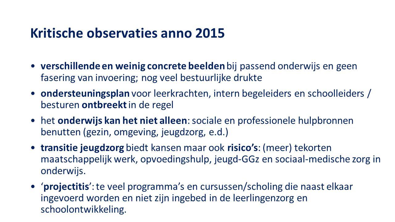Kritische observaties anno 2015 verschillende en weinig concrete beelden bij passend onderwijs en geen fasering van invoering; nog veel bestuurlijke d
