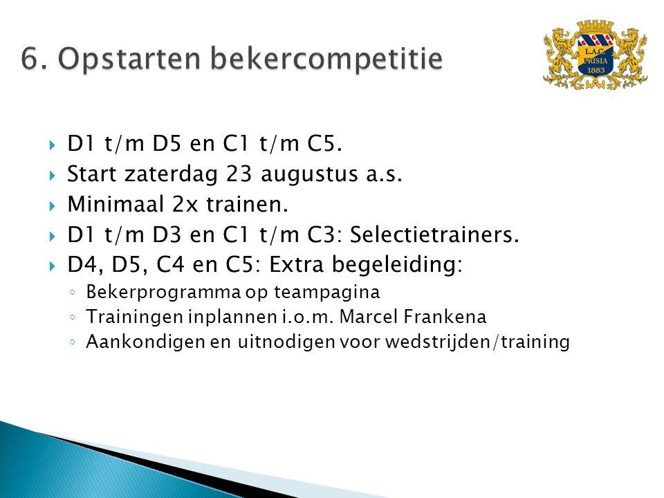  D1 t/m D5 en C1 t/m C5.  Start zaterdag 23 augustus a.s.  Minimaal 2x trainen.  D1 t/m D3 en C1 t/m C3: Selectietrainers.  D4, D5, C4 en C5: Ext