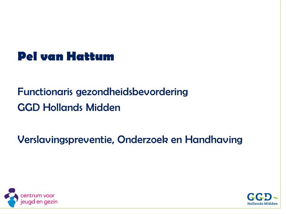 Pel van Hattum Functionaris gezondheidsbevordering GGD Hollands Midden Verslavingspreventie, Onderzoek en Handhaving