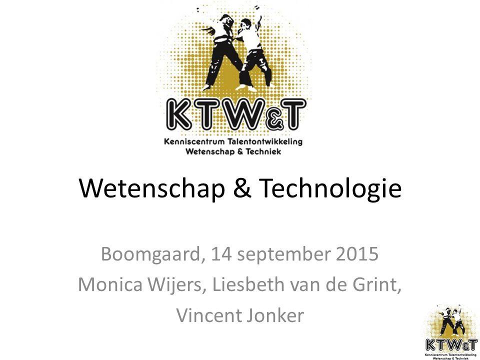 Wetenschap & Technologie Boomgaard, 14 september 2015 Monica Wijers, Liesbeth van de Grint, Vincent Jonker