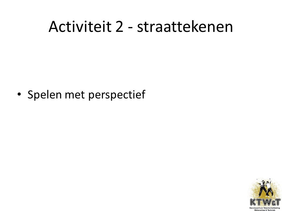 Activiteit 2 - straattekenen Spelen met perspectief