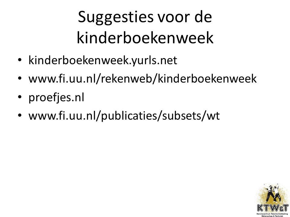 Suggesties voor de kinderboekenweek kinderboekenweek.yurls.net www.fi.uu.nl/rekenweb/kinderboekenweek proefjes.nl www.fi.uu.nl/publicaties/subsets/wt