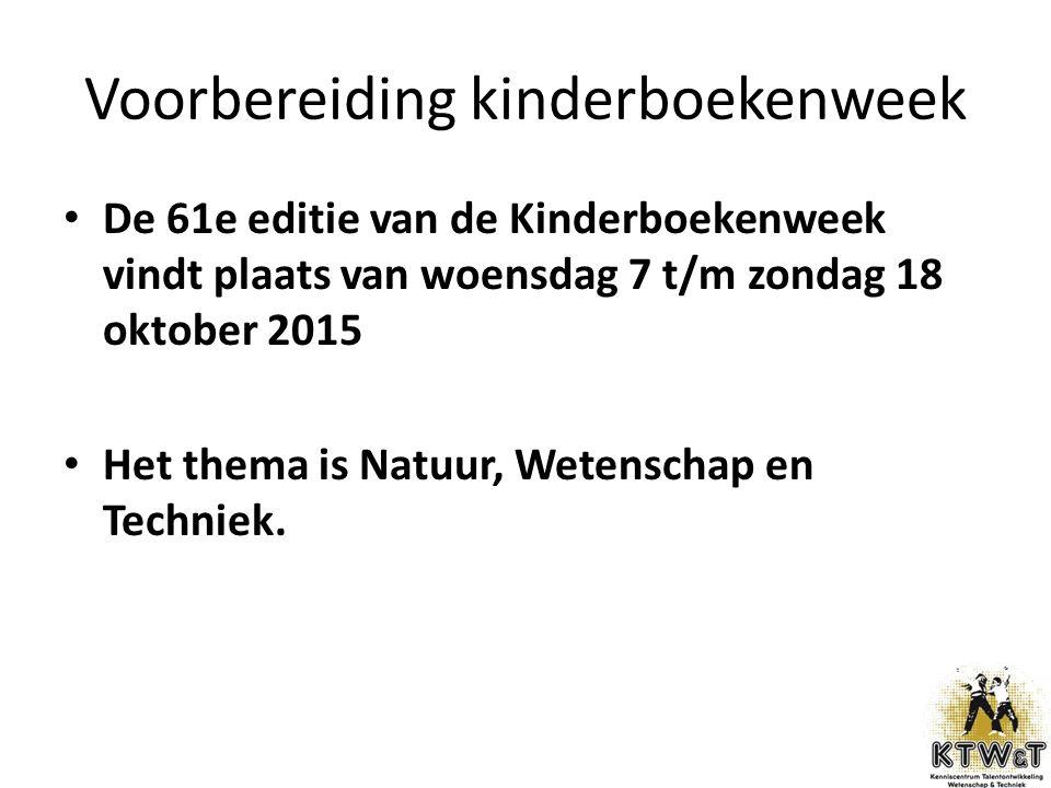 Voorbereiding kinderboekenweek De 61e editie van de Kinderboekenweek vindt plaats van woensdag 7 t/m zondag 18 oktober 2015 Het thema is Natuur, Wetenschap en Techniek.