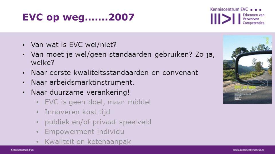 Van wat is EVC wel/niet? Van moet je wel/geen standaarden gebruiken? Zo ja, welke? Naar eerste kwaliteitsstandaarden en convenant Naar arbeidsmarktins