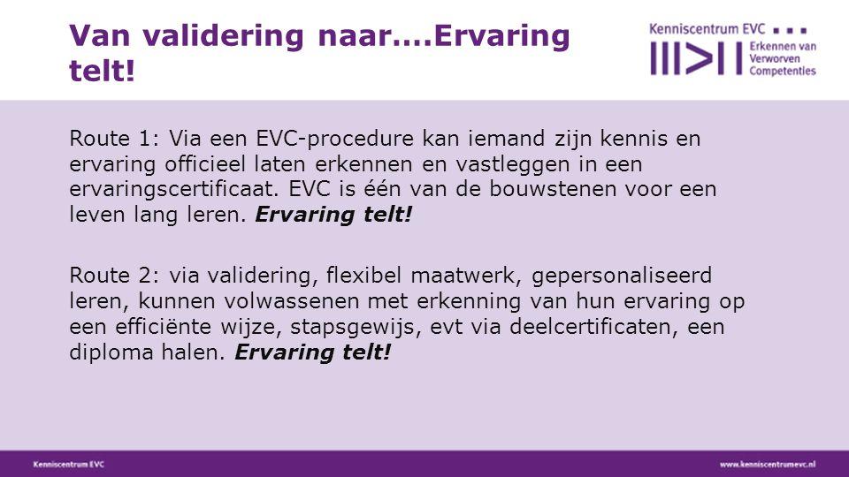 Route 1: Via een EVC-procedure kan iemand zijn kennis en ervaring officieel laten erkennen en vastleggen in een ervaringscertificaat. EVC is één van d