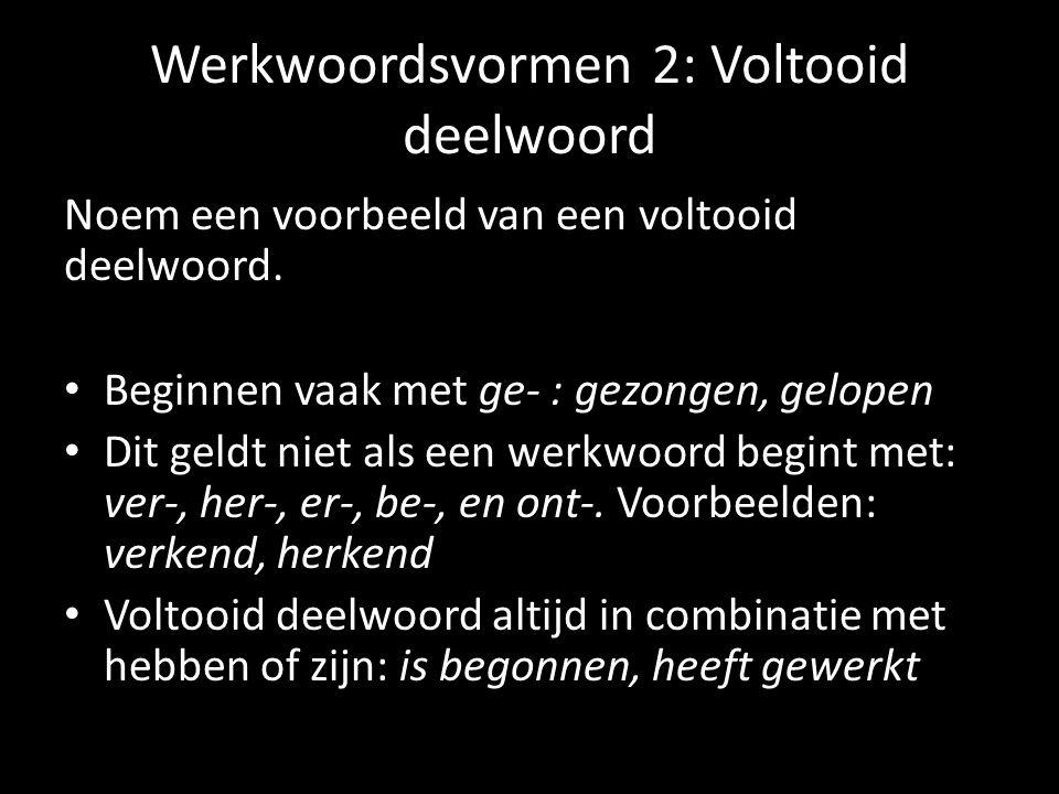 Werkwoordsvormen 2: Voltooid deelwoord Noem een voorbeeld van een voltooid deelwoord.
