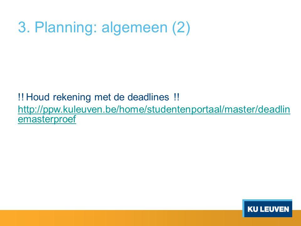 3. Planning: algemeen (2) !! Houd rekening met de deadlines !! http://ppw.kuleuven.be/home/studentenportaal/master/deadlin emasterproef