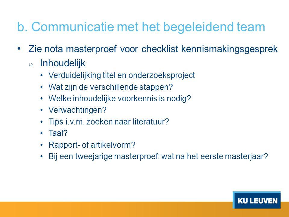 b. Communicatie met het begeleidend team Zie nota masterproef voor checklist kennismakingsgesprek o Inhoudelijk Verduidelijking titel en onderzoekspro